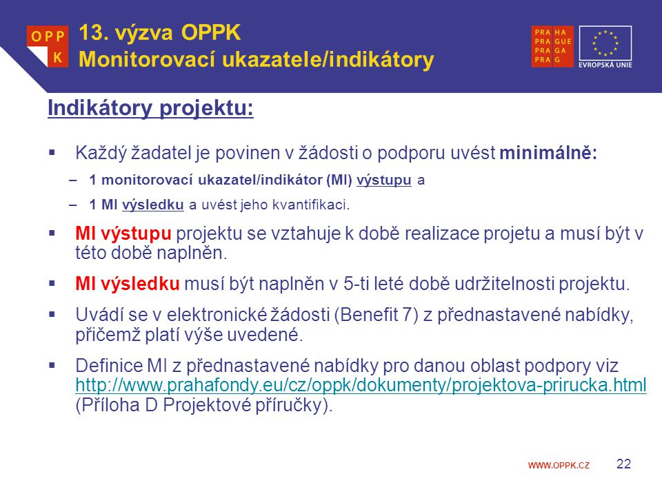 WWW.OPPK.CZ Indikátory projektu:  Každý žadatel je povinen v žádosti o podporu uvést minimálně: –1 monitorovací ukazatel/indikátor (MI) výstupu a –1