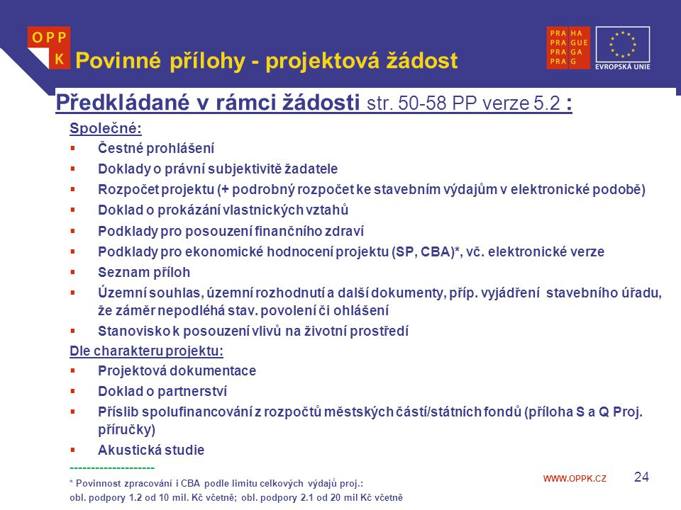 WWW.OPPK.CZ 24 Povinné přílohy - projektová žádost Předkládané v rámci žádosti str. 50-58 PP verze 5.2 : Společné:  Čestné prohlášení  Doklady o prá