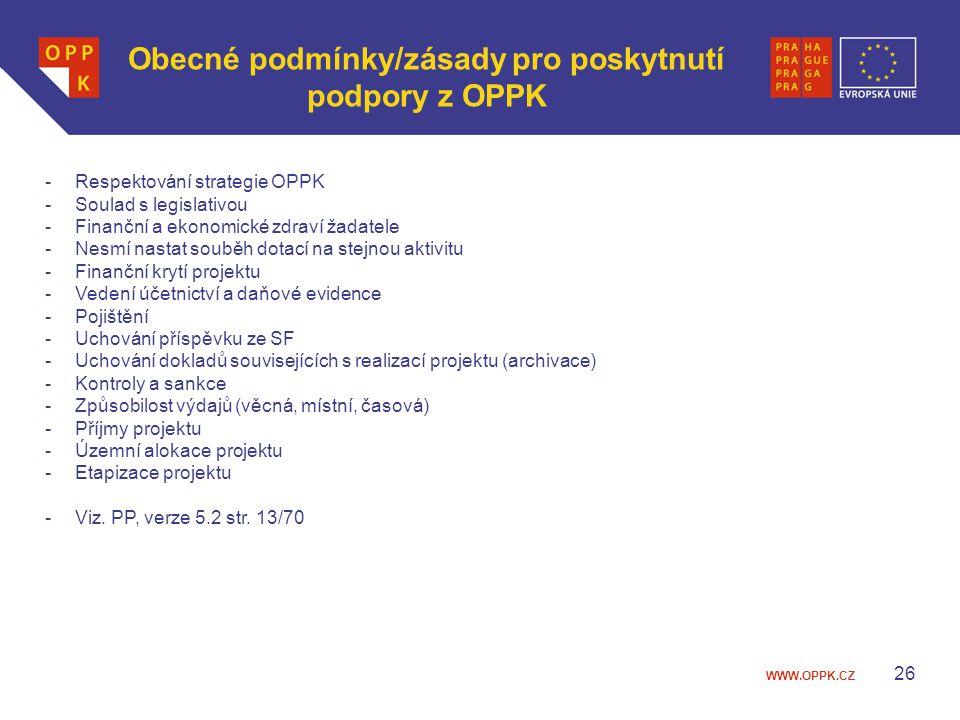 WWW.OPPK.CZ 26 Obecné podmínky/zásady pro poskytnutí podpory z OPPK -Respektování strategie OPPK -Soulad s legislativou -Finanční a ekonomické zdraví