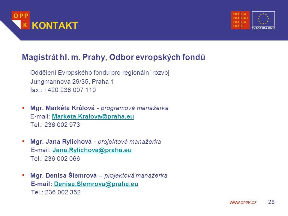 WWW.OPPK.CZ 28 KONTAKT Magistrát hl. m. Prahy, Odbor evropských fondů Oddělení Evropského fondu pro regionální rozvoj Jungmannova 29/35, Praha 1 fax.:
