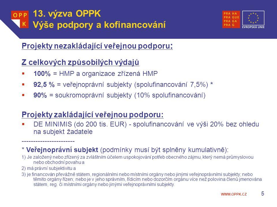 WWW.OPPK.CZ 5 Projekty nezakládající veřejnou podporu : Z celkových způsobilých výdajů  100% = HMP a organizace zřízená HMP  92,5 % = veřejnoprávní