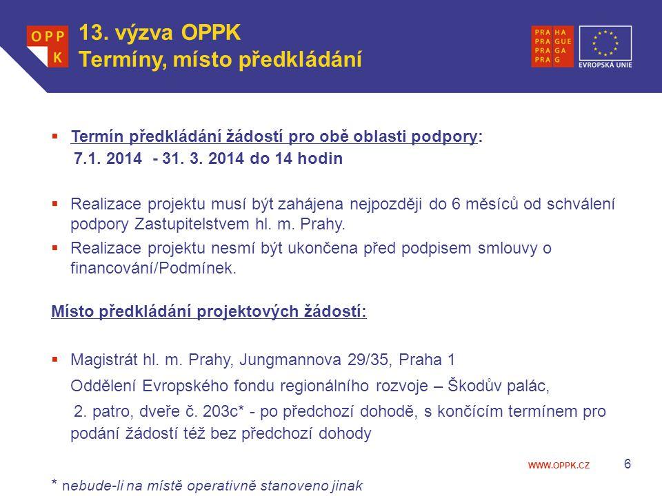WWW.OPPK.CZ 6  Termín předkládání žádostí pro obě oblasti podpory: 7.1. 2014 - 31. 3. 2014 do 14 hodin  Realizace projektu musí být zahájena nejpozd