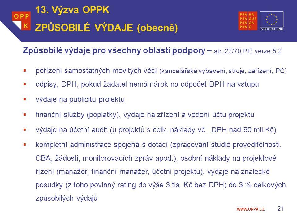 WWW.OPPK.CZ 13. Výzva OPPK ZPŮSOBILÉ VÝDAJE (obecně) Způsobilé výdaje pro všechny oblasti podpory – str. 27/70 PP, verze 5.2  pořízení samostatných m