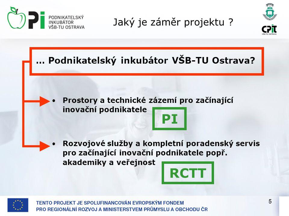 5 Jaký je záměr projektu . … Podnikatelský inkubátor VŠB-TU Ostrava.