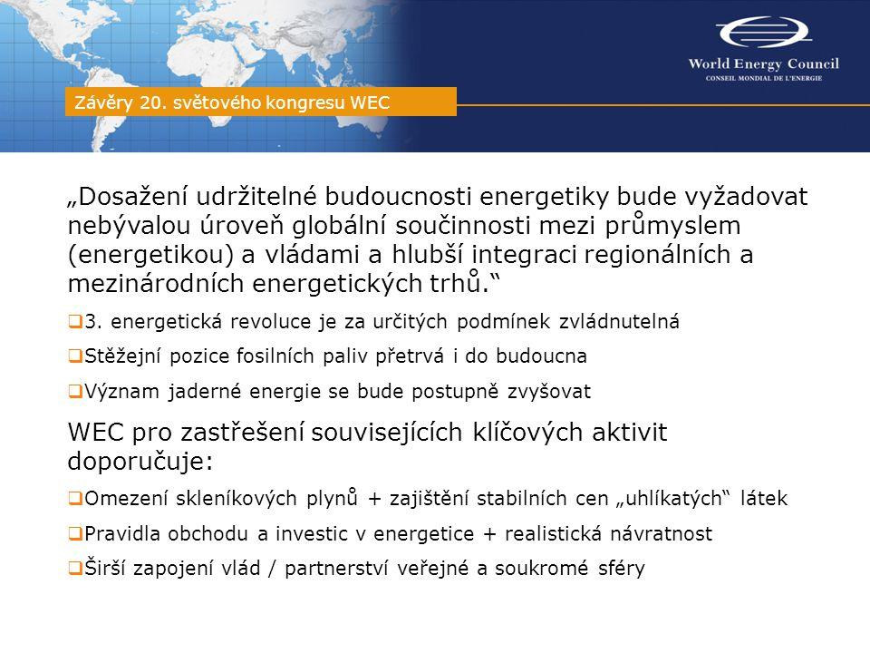 """""""Dosažení udržitelné budoucnosti energetiky bude vyžadovat nebývalou úroveň globální součinnosti mezi průmyslem (energetikou) a vládami a hlubší integraci regionálních a mezinárodních energetických trhů.  3."""