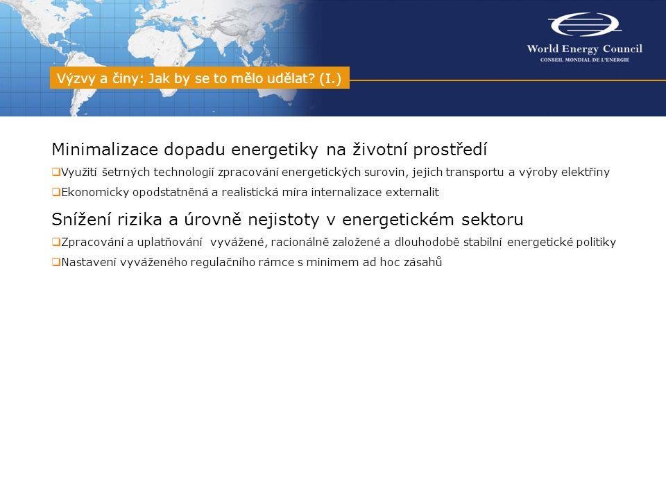 Minimalizace dopadu energetiky na životní prostředí  Využití šetrných technologií zpracování energetických surovin, jejich transportu a výroby elektřiny  Ekonomicky opodstatněná a realistická míra internalizace externalit Snížení rizika a úrovně nejistoty v energetickém sektoru  Zpracování a uplatňování vyvážené, racionálně založené a dlouhodobě stabilní energetické politiky  Nastavení vyváženého regulačního rámce s minimem ad hoc zásahů Výzvy a činy: Jak by se to mělo udělat.