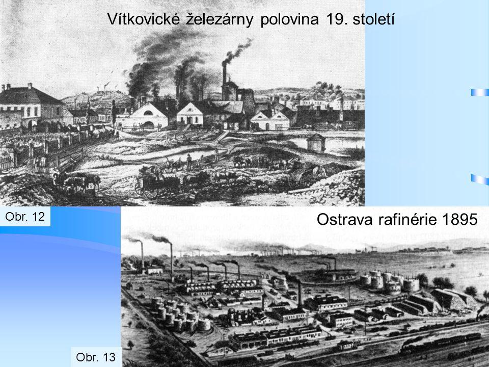 Vítkovické železárny polovina 19. století Ostrava rafinérie 1895 Obr. 12 Obr. 13