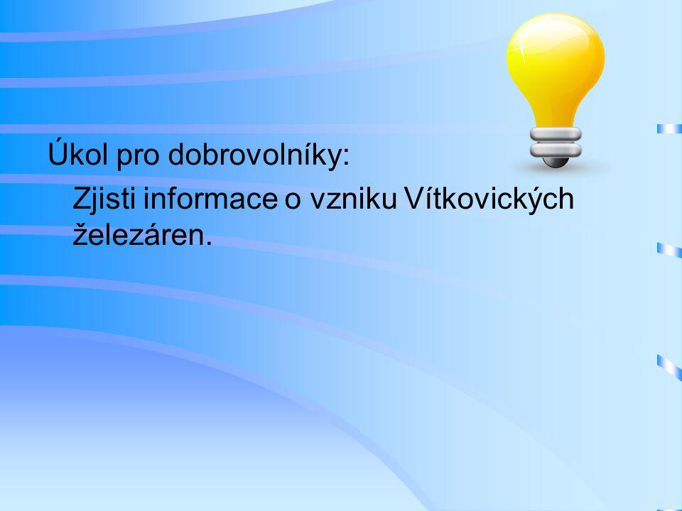 Úkol pro dobrovolníky: Zjisti informace o vzniku Vítkovických železáren.