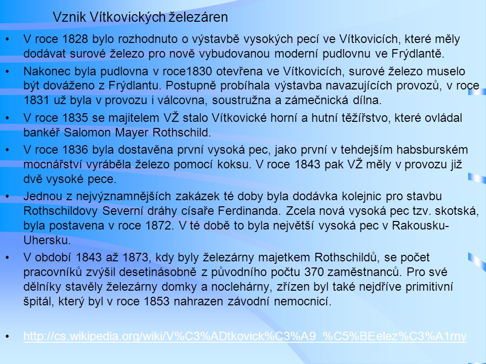 •V roce 1828 bylo rozhodnuto o výstavbě vysokých pecí ve Vítkovicích, které měly dodávat surové železo pro nově vybudovanou moderní pudlovnu ve Frýdla