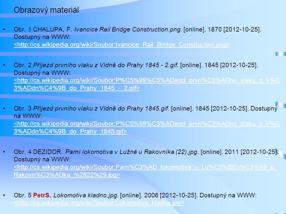 Obrazový materiál •Obr. 1 CHALUPA, F. Ivancice Rail Bridge Construction.png. [online]. 1870 [2012-10-25]. Dostupný na WWW: •Obr. 2 Příjezd prvního vla