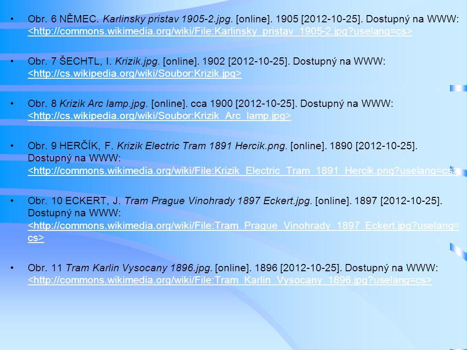 •Obr. 6 NĚMEC. Karlinsky pristav 1905-2.jpg. [online]. 1905 [2012-10-25]. Dostupný na WWW: •Obr. 7 ŠECHTL, I. Krizik.jpg. [online]. 1902 [2012-10-25].