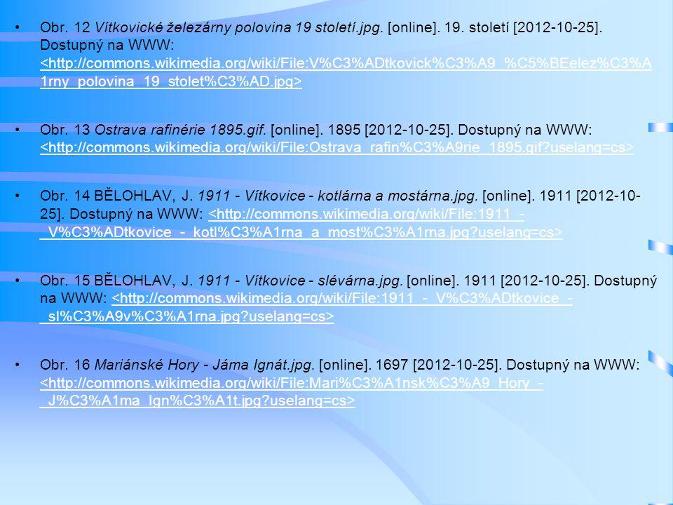 •Obr. 12 Vítkovické železárny polovina 19 století.jpg. [online]. 19. století [2012-10-25]. Dostupný na WWW: <http://commons.wikimedia.org/wiki/File:V%