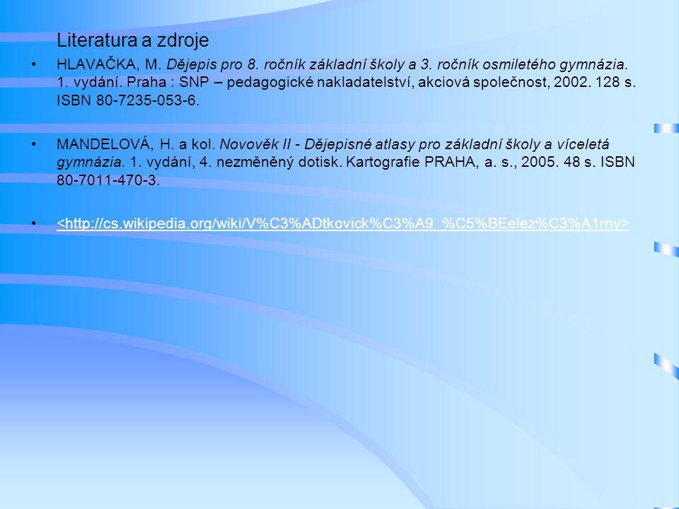 Literatura a zdroje •HLAVAČKA, M. Dějepis pro 8. ročník základní školy a 3. ročník osmiletého gymnázia. 1. vydání. Praha : SNP – pedagogické nakladate