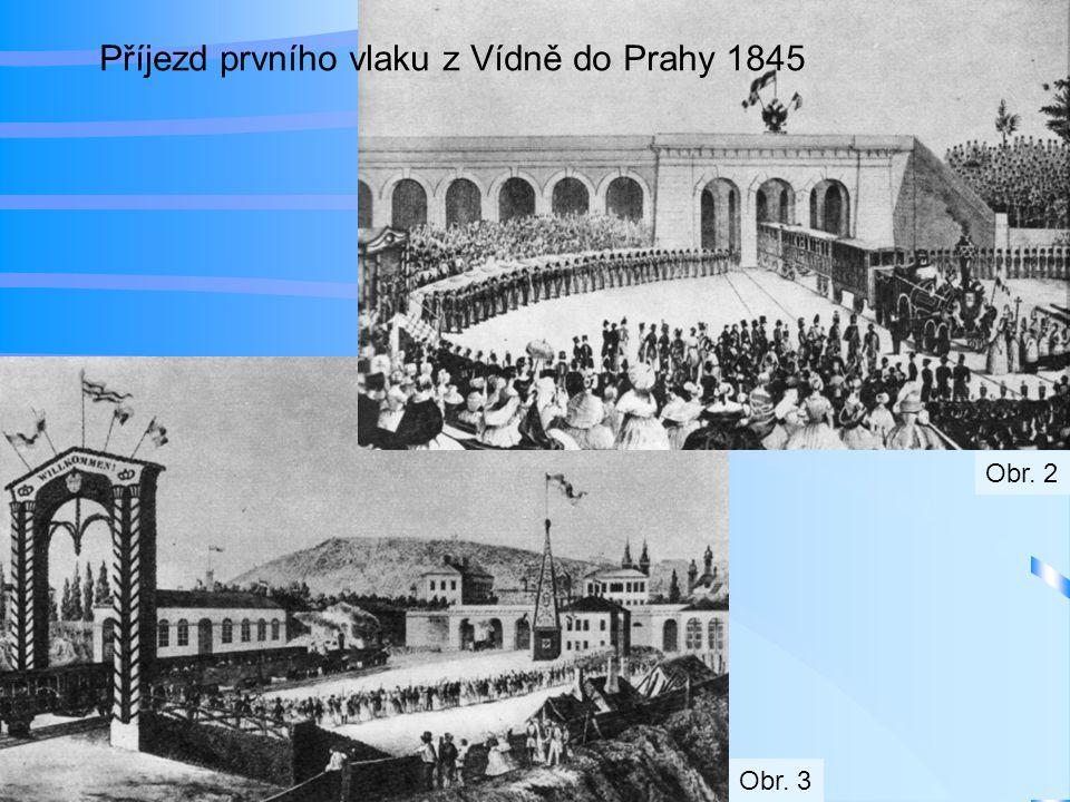 Příjezd prvního vlaku z Vídně do Prahy 1845 Obr. 2 Obr. 3