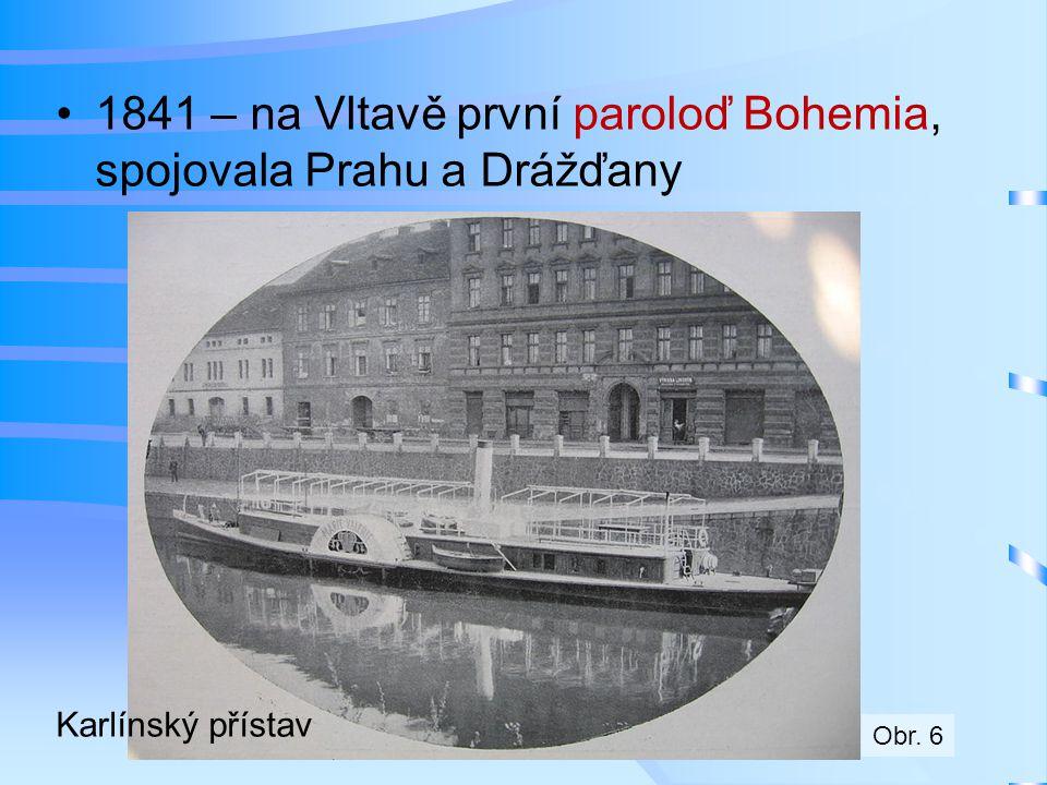 •1841 – na Vltavě první paroloď Bohemia, spojovala Prahu a Drážďany Karlínský přístav Obr. 6