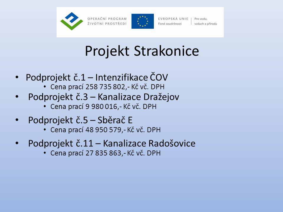 Projekt Strakonice • Podprojekt č.1 – Intenzifikace ČOV • Cena prací 258 735 802,- Kč vč. DPH • Podprojekt č.3 – Kanalizace Dražejov • Cena prací 9 98
