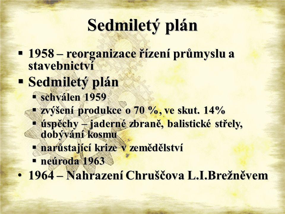Sedmiletý plán  1958 – reorganizace řízení průmyslu a stavebnictví  Sedmiletý plán  schválen 1959  zvýšení produkce o 70 %, ve skut.