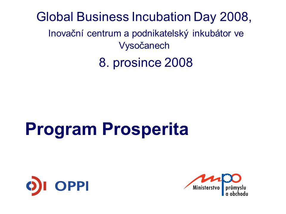 Global Business Incubation Day 2008, Inovační centrum a podnikatelský inkubátor ve Vysočanech 8. prosince 2008 Program Prosperita