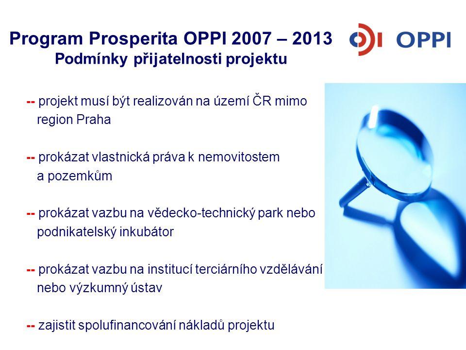 Program Prosperita OPPI 2007 – 2013 Podmínky přijatelnosti projektu -- projekt musí být realizován na území ČR mimo region Praha -- prokázat vlastnick