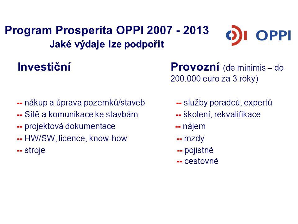 Program Prosperita OPPI 2007 - 2013 Jaké výdaje lze podpořit Investiční Provozní (de minimis – do 200.000 euro za 3 roky) -- nákup a úprava pozemků/st