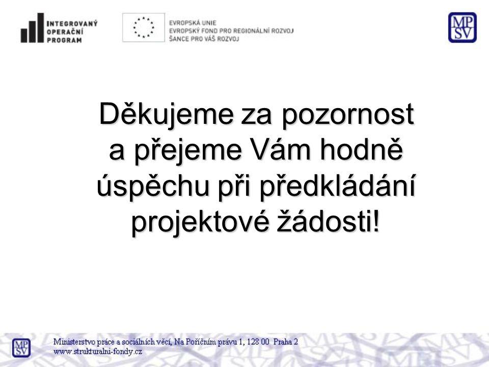 Děkujeme za pozornost a přejeme Vám hodně úspěchu při předkládání projektové žádosti!