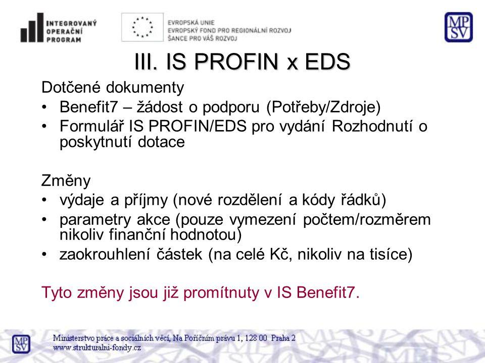 III. IS PROFIN x EDS Dotčené dokumenty •Benefit7 – žádost o podporu (Potřeby/Zdroje) •Formulář IS PROFIN/EDS pro vydání Rozhodnutí o poskytnutí dotace