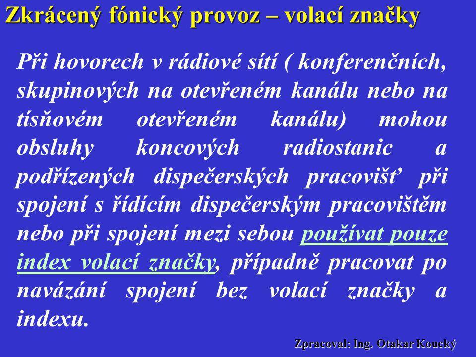 Zpracoval: Ing. Otakar Koucký Zkrácený fónický provoz – volací znak MOREK Vyhl. 155/2005 Sb. §2 odst. 1 Provozovatelé stanic provozovaných na území Če