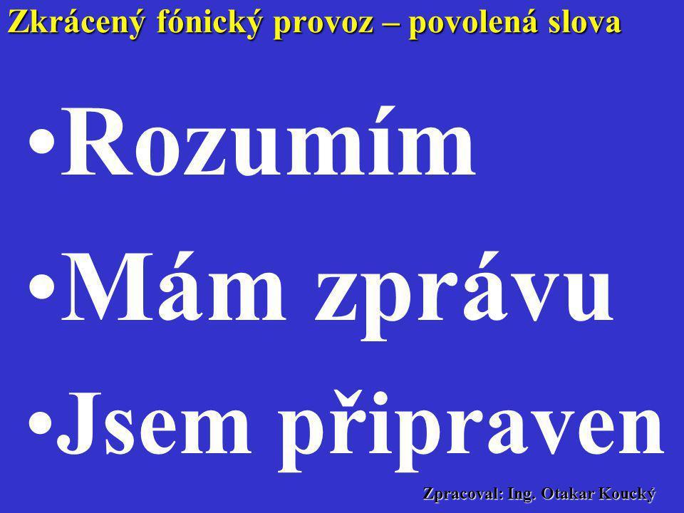Zpracoval: Ing. Otakar Koucký •Zde •Příjem •Konec Zkrácený fónický provoz – povolená slova