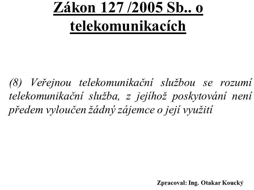 Zpracoval: Ing. Otakar Koucký Zákon 127 /2005 Sb.. o telekomunikacích (3) Veřejnou telekomunikační sítí se rozumí síť, která má být podle licence nebo