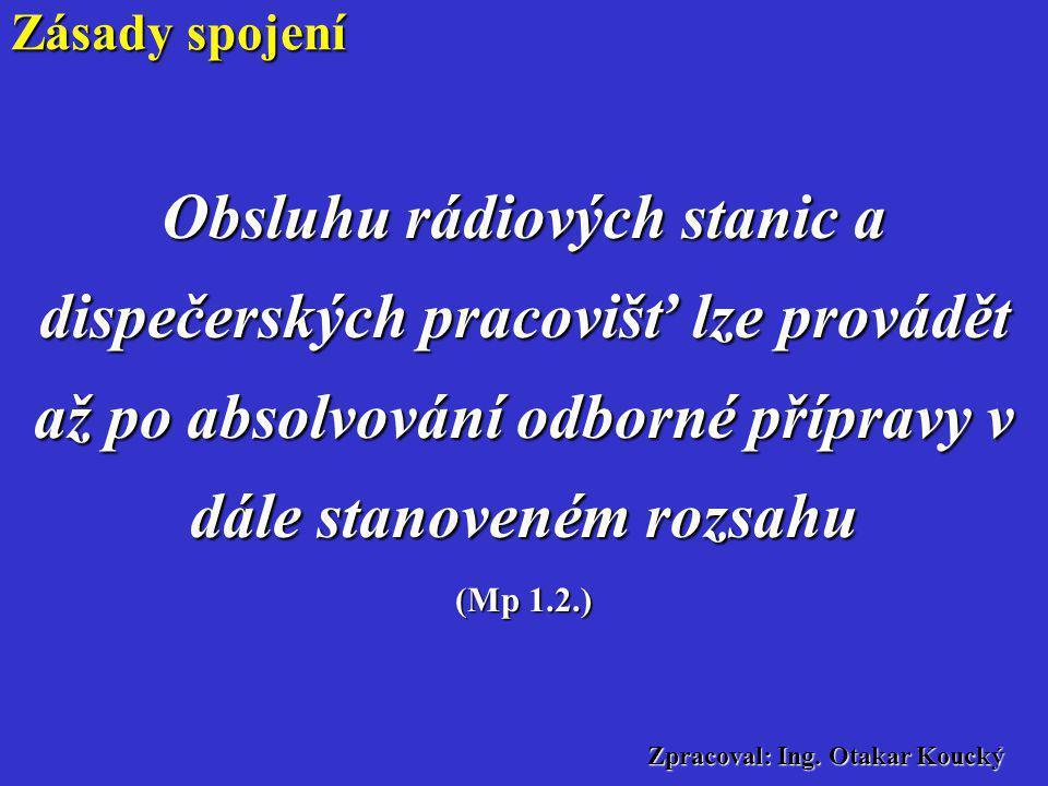 Zpracoval: Ing. Otakar Koucký Těmito pokyny je dále upravena provozní kázeň, povinnosti obsluh rádiových stanic, povinnosti ředitelů (velitelů) útvarů