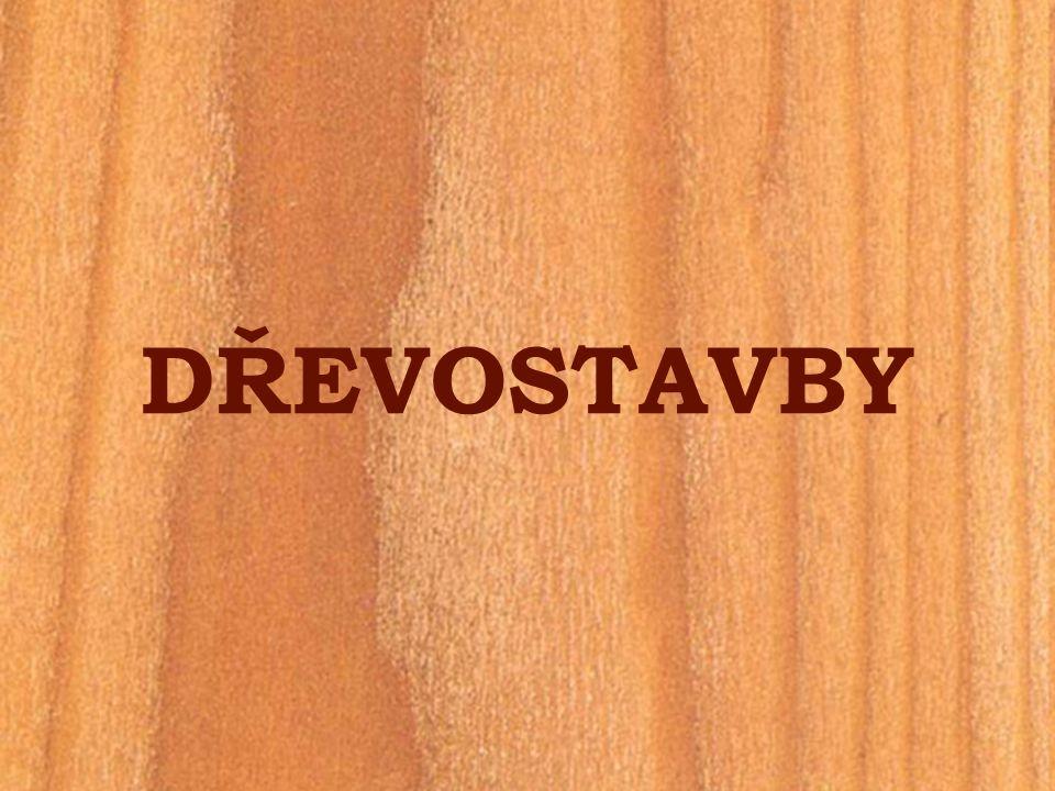 CHARAKTERISTIKA Dřevostavby jsou stavby, jejichž hlavním konstrukčním prvkem je dřevo.