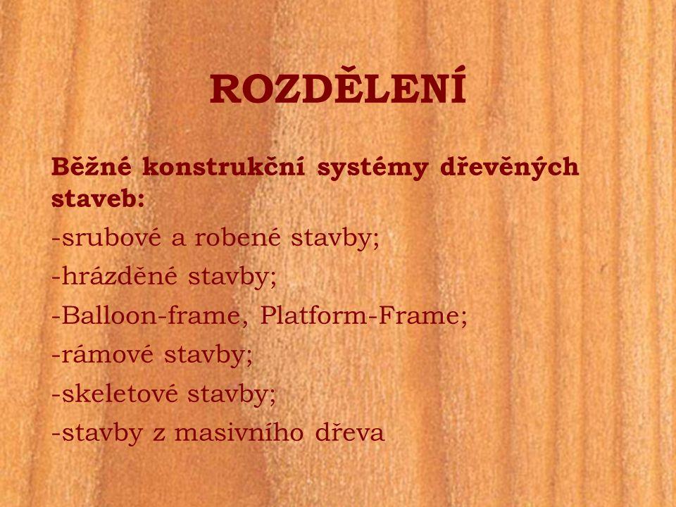 SRUBOVÉ A ROUBENÉ STAVBY -vysoká řemeslná dovednost; -umělecké rohové spoje; -velká spotřeba dřeva; -speciální výběr dřeva; -pevné uspořádání půdorysu;