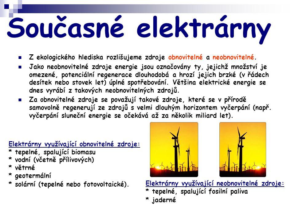 Současné elektrárny  Z ekologického hlediska rozlišujeme zdroje obnovitelné a neobnovitelné.  Jako neobnovitelné zdroje energie jsou označovány ty,