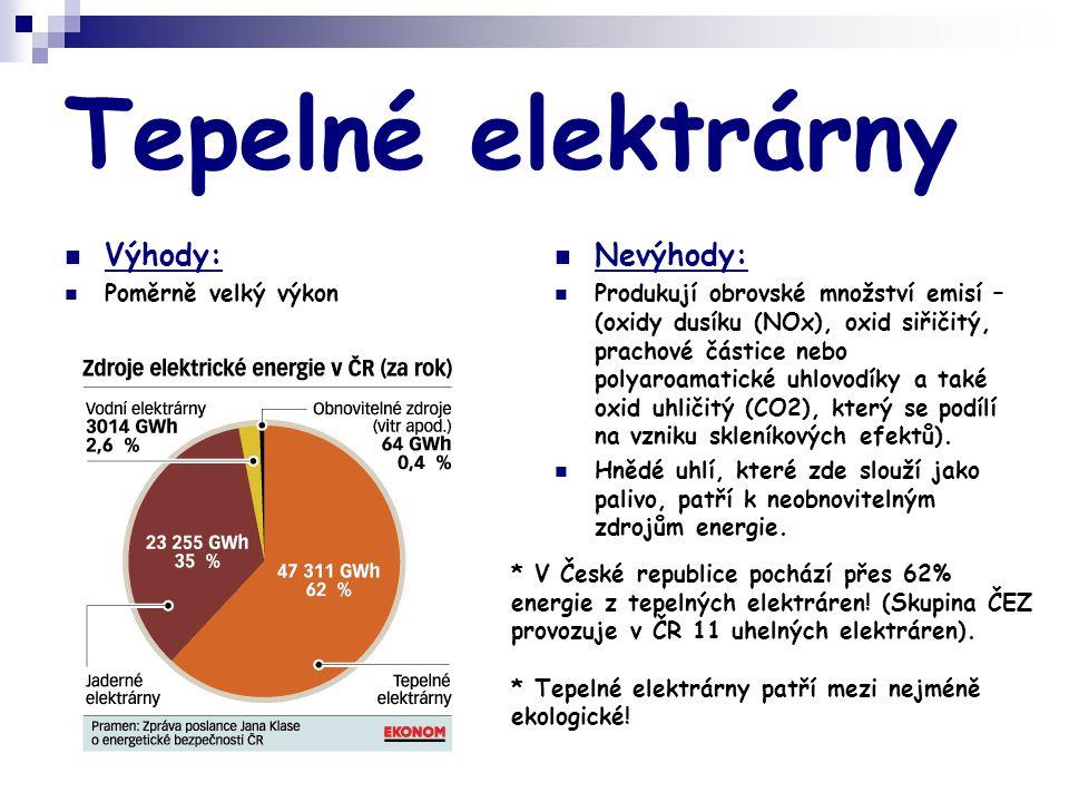 Tepelné elektrárny  Výhody:  Poměrně velký výkon  Nevýhody:  Produkují obrovské množství emisí – (oxidy dusíku (NOx), oxid siřičitý, prachové část