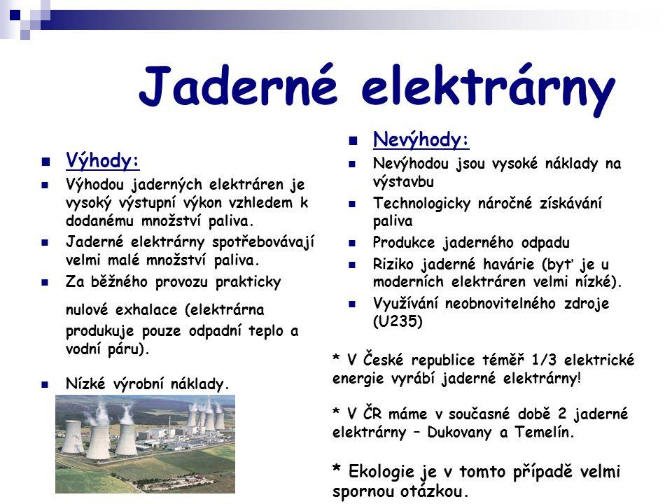 Jaderné elektrárny  Výhody:  Výhodou jaderných elektráren je vysoký výstupní výkon vzhledem k dodanému množství paliva.  Jaderné elektrárny spotřeb