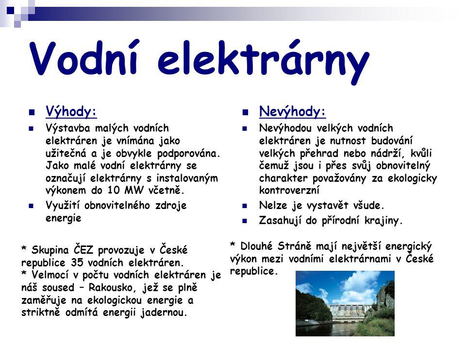 Vodní elektrárny  Výhody:  Výstavba malých vodních elektráren je vnímána jako užitečná a je obvykle podporována. Jako malé vodní elektrárny se označ
