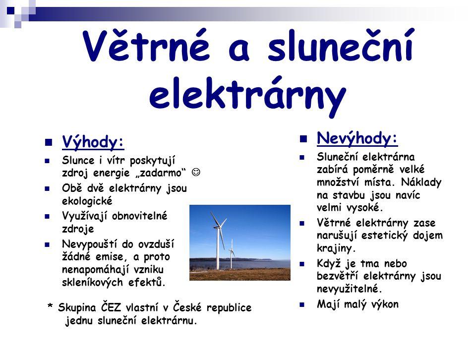 Větrné a sluneční elektrárny  Nevýhody:  Sluneční elektrárna zabírá poměrně velké množství místa. Náklady na stavbu jsou navíc velmi vysoké.  Větrn