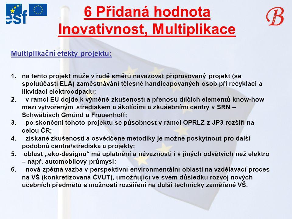 6 Přidaná hodnota Inovativnost, Multiplikace 1.na tento projekt může v řadě směrů navazovat připravovaný projekt (se spoluúčastí ELA) zaměstnávání tělesně handicapovaných osob při recyklaci a likvidaci elektroodpadu; 2.