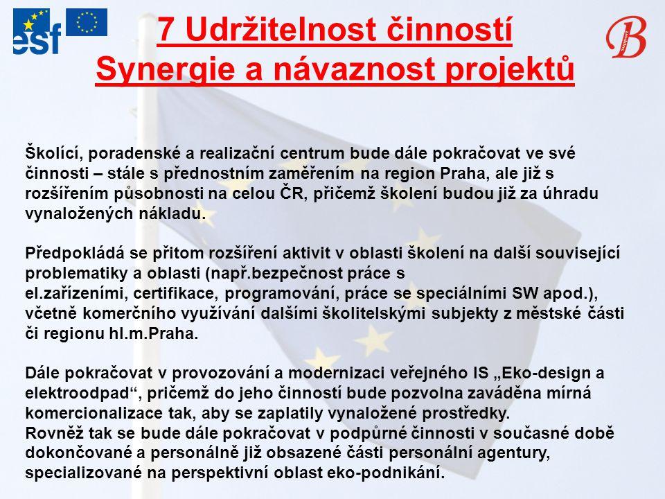 7 Udržitelnost činností Synergie a návaznost projektů Školící, poradenské a realizační centrum bude dále pokračovat ve své činnosti – stále s přednostním zaměřením na region Praha, ale již s rozšířením působnosti na celou ČR, přičemž školení budou již za úhradu vynaložených nákladu.