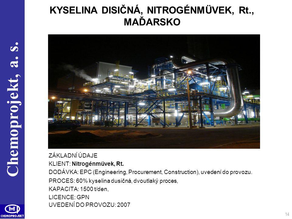 Chemoprojekt, a. s. ZÁKLADNÍ ÚDAJE KLIENT: Nitrogénmüvek, Rt. DODÁVKA: EPC (Engineering, Procurement, Construction), uvedení do provozu. PROCES: 60% k