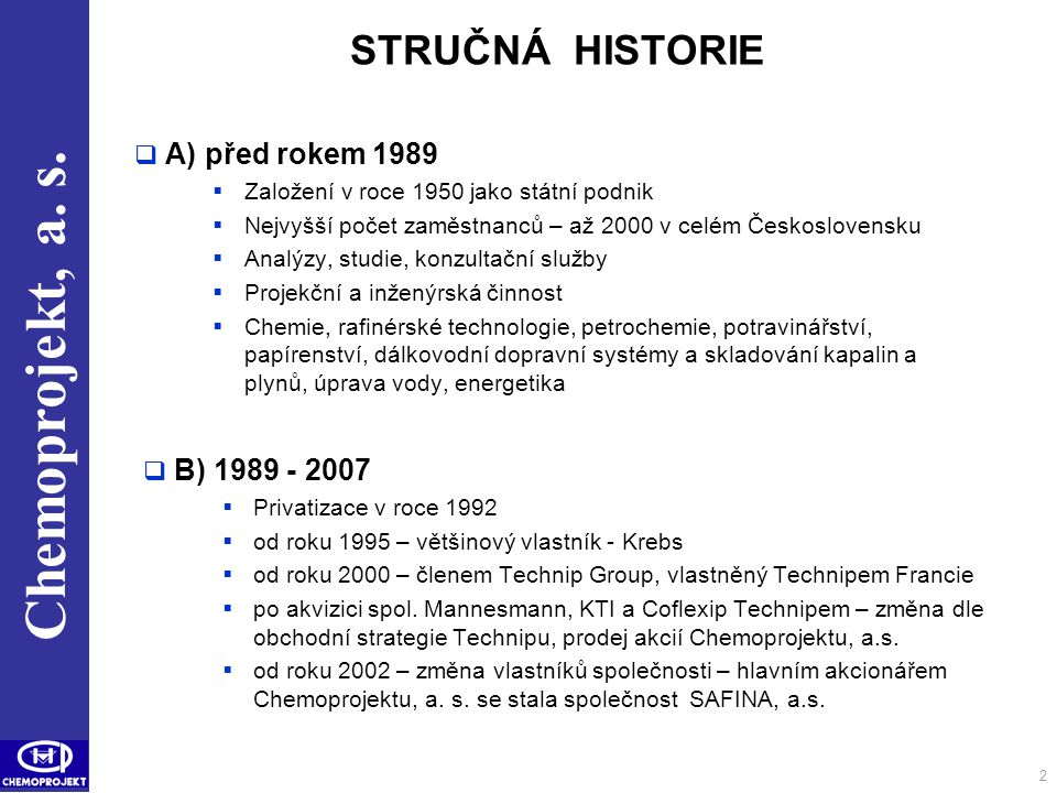2 STRUČNÁ HISTORIE  A) před rokem 1989  Založení v roce 1950 jako státní podnik  Nejvyšší počet zaměstnanců – až 2000 v celém Československu  Anal