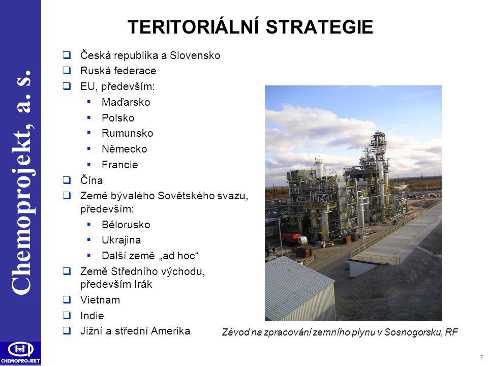 Chemoprojekt, a. s. 7 TERITORIÁLNÍ STRATEGIE  Česká republika a Slovensko  Ruská federace  EU, především:  Maďarsko  Polsko  Rumunsko  Německo