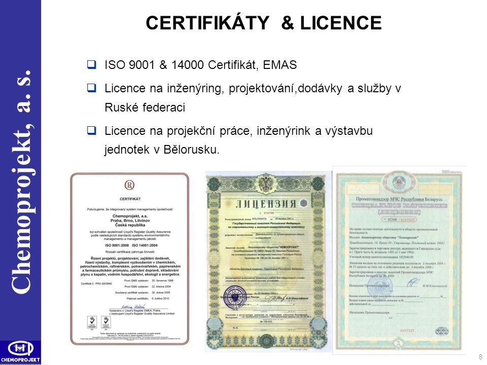 Chemoprojekt, a. s. 8 CERTIFIKÁTY & LICENCE  ISO 9001 & 14000 Certifikát, EMAS  Licence na inženýring, projektování,dodávky a služby v Ruské federac