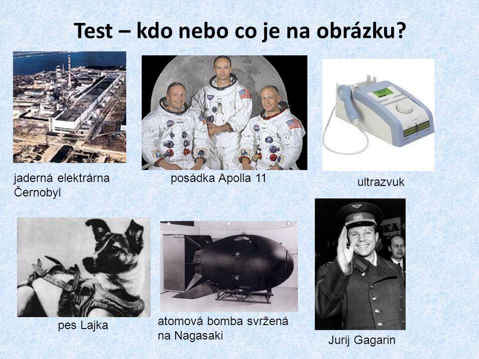 Test – kdo nebo co je na obrázku? jaderná elektrárna Černobyl posádka Apolla 11 ultrazvuk pes Lajka atomová bomba svržená na Nagasaki Jurij Gagarin