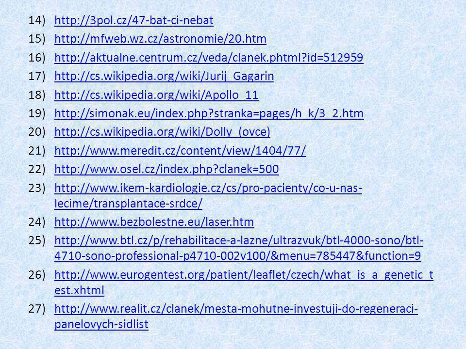 14)http://3pol.cz/47-bat-ci-nebathttp://3pol.cz/47-bat-ci-nebat 15)http://mfweb.wz.cz/astronomie/20.htmhttp://mfweb.wz.cz/astronomie/20.htm 16)http://