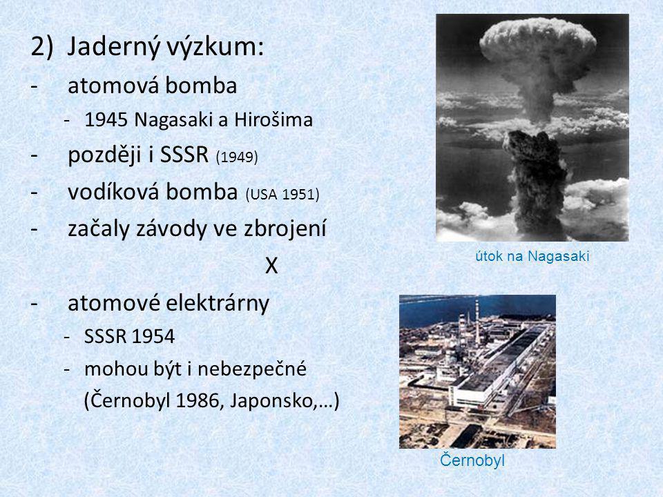 2)Jaderný výzkum: -atomová bomba -1945 Nagasaki a Hirošima -později i SSSR (1949) -vodíková bomba (USA 1951) -začaly závody ve zbrojení X -atomové ele