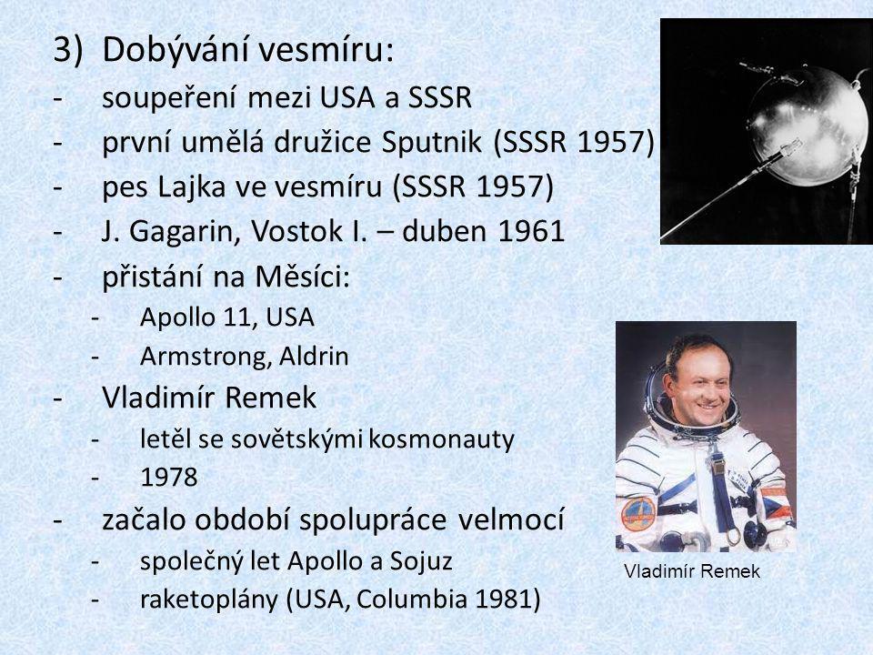 3)Dobývání vesmíru: -soupeření mezi USA a SSSR -první umělá družice Sputnik (SSSR 1957) -pes Lajka ve vesmíru (SSSR 1957) -J. Gagarin, Vostok I. – dub