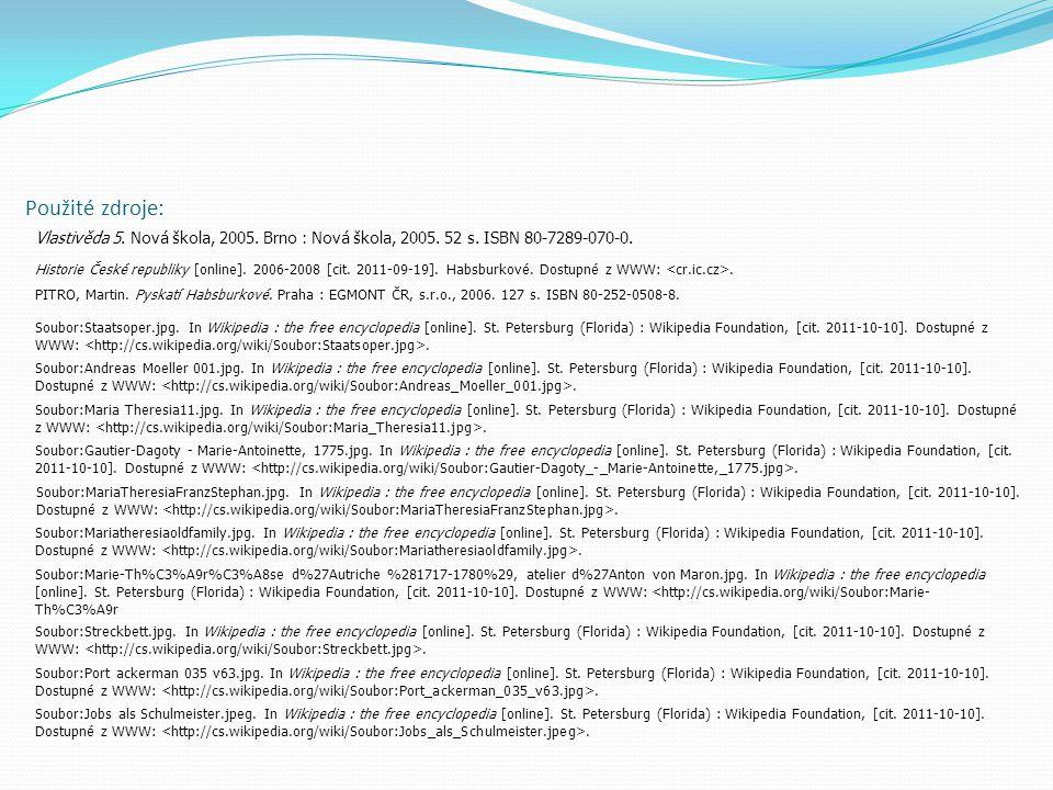 Použité zdroje: Vlastivěda 5. Nová škola, 2005. Brno : Nová škola, 2005. 52 s. ISBN 80-7289-070-0. Historie České republiky [online]. 2006-2008 [cit.