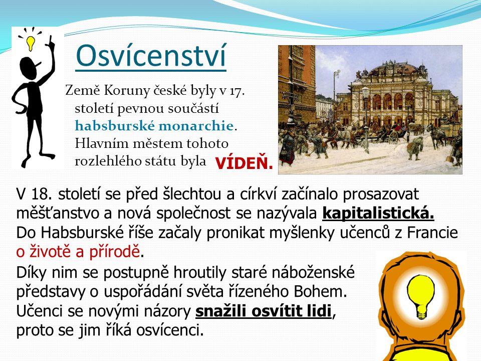 Osvícenství Země Koruny české byly v 17. století pevnou součástí habsburské monarchie. Hlavním městem tohoto rozlehlého státu byla V 18. století se př