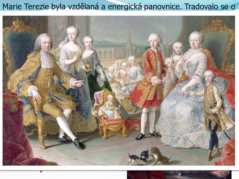 Marie Terezie byla vzdělaná a energická panovnice. Tradovalo se o ní, že byla velice krásná. Byla jedinou ženou na českém královském trůnu. Ve svých d